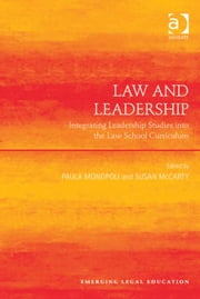 Law and Leadership - Integrating Leadership Studies into the Law School Curriculum ebook by Dr Susan McCarty,Professor Paula Monopoli,Professor Paul Maharg,Professor Elizabeth Mertz,Professor Meera E. Deo