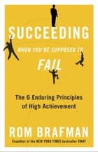 Succeeding When You're Supposed to Fail - The 6 Enduring Principles of High Achievement ebook by Rom Brafman