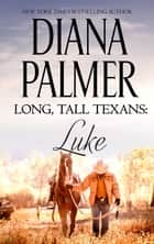 Long, Tall Texans - Luke (novella) - Luke (novella) ebook by Diana Palmer