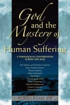 God and the Mystery of Human Suffering ebook by Robin Ryan,CP