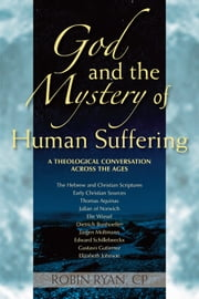 God and the Mystery of Human Suffering - A Theological Conversation across the Ages ebook by Robin Ryan,CP