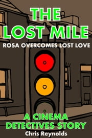 The Lost Mile: A Cinema Detectives Story ebook by Chris Reynolds