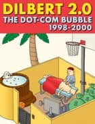 Dilbert 2.0: The Dot-com Bubble: 1998 TO 2000 ebook by Scott Adams