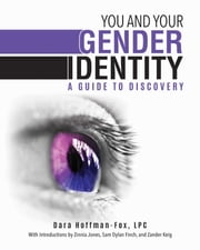 You and Your Gender Identity - A Guide to Discovery eBook by Dara Hoffman-Fox, Zinnia Jones, Sam Dylan Finch,...