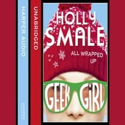All Wrapped Up (Geek Girl Special, Book 1) audiobook by Holly Smale
