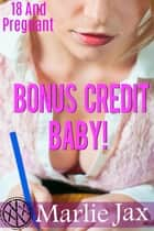 Bonus Credit Baby! - 18 And Pregnant ebook by Marlie Jax