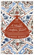 A Middle Eastern Feast ebook by Claudia Roden