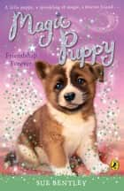 Magic Puppy: Friendship Forever ebook by Sue Bentley