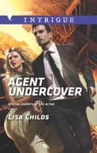 Agent Undercover - A Thrilling FBI Romance ebook by Lisa Childs