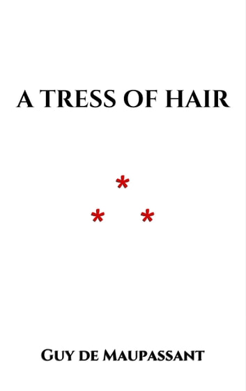 A Tress of Hair ebook by Guy de Maupassant