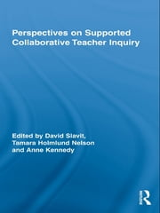 Perspectives on Supported Collaborative Teacher Inquiry ebook by David Slavit,Tamara Holmlund Nelson,Anne Kennedy