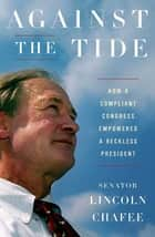 Against the Tide ebook by Lincoln Chafee