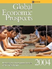 Global Economic Prospects 2004: Realizing the Development Promise of the Doha Agenda ebook by World Bank Group