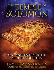 The Temple of Solomon - From Ancient Israel to Secret Societies ebook by James Wasserman