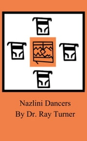 Nazlini Dancers ebook by Dr. Ray Turner