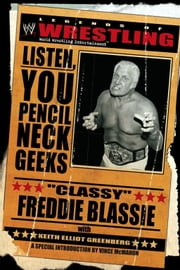 "The Legends of Wrestling: ""Classy"" Freddie Blassie - Listen, You Pencil Neck Geeks ebook by Classy Freddie Blassie,Keith Elliot Greenberg"