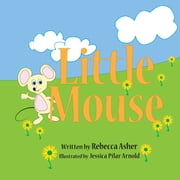 Little Mouse ebook by Rebecca Asher,Jessica Pilar Arnold