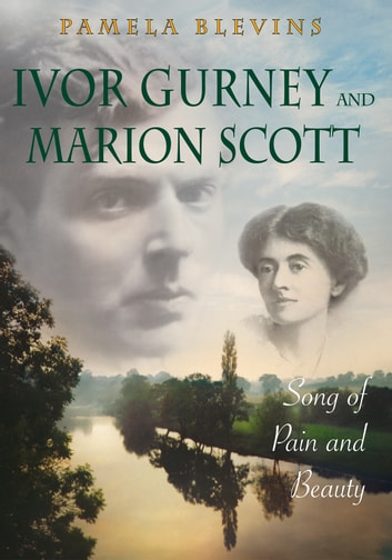 Ivor Gurney and Marion Scott - Song of Pain and Beauty ebook by Pamela Blevins