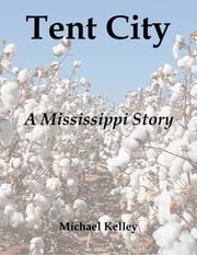 Tent City: A Mississippi Story ebook by Michael Kelley
