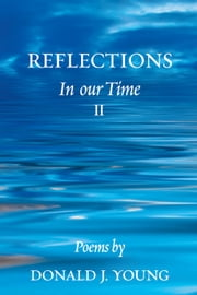 REFLECTIONS - In our Time II ebook by Donald J. Young