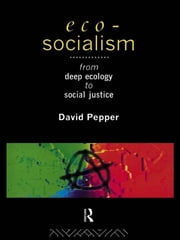 Eco-Socialism - From Deep Ecology to Social Justice ebook by David Pepper