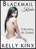 Following His Orders - Blackmail Kinks ebook by Kelly Kinx