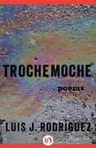 Trochemoche ebook by Luis Rodriguez