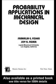 Probability Applications in Mechanical Design ebook by Fisher, Franklin