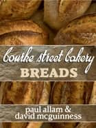 Bourke Street Bakery: Breads ebook by Paul Allam, David McGuinness