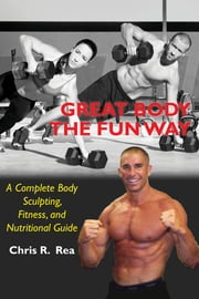 Great Body the Fun Way ebook by Chris R. Rea