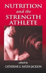 Nutrition and the Strength Athlete ebook by Jackson, Catherine G. R.