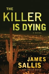 The Killer Is Dying - A Novel ebook by James Sallis