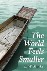 The World Feels Smaller ebook by E. W. Murks