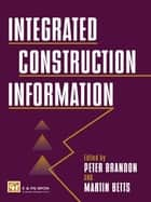 Integrated Construction Information ebook by M. Betts, P.S. Brandon, Martin Betts Nfa