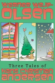 Three Tales of Hans Christian Andersen - The Princess on the Pea, The Fir Tree and The Little Matchgirl ebook by Werner Wejp-Olsen