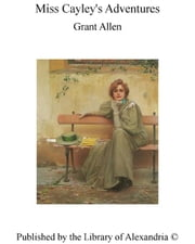 Miss Cayley's Adventures ebook by Grant Allen