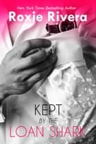 Kept by the Loan Shark ebook by Roxie Rivera