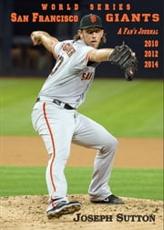San Francisco Giants: A Fan's Journal 2010, 2012, 2014 ebook by Joseph Sutton