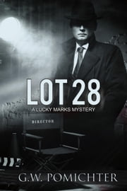 Lot 28: A Lucky Marks Mystery - The Lucky Marks Mysteries, #2 ebook by G.W. Pomichter