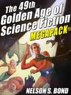 The 49th Golden Age of Science Fiction MEGAPACK®: Nelson S. Bond ebook by Nelson S. Bond