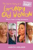 The Secret Diary of a Grumpy Old Woman ebook by Judith Holder