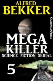 Mega Killer 5 (Science Fiction Serial) - Cassiopeiapress Spannung ebook by Alfred Bekker