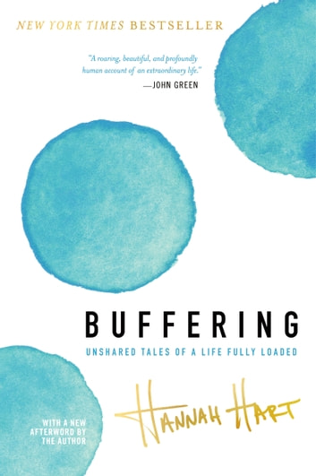 Buffering - Unshared Tales of a Life Fully Loaded ebook by Hannah Hart