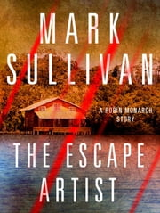 Escape Artist - A Robin Monarch Short Story ebook by Mark Sullivan