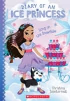 Icing on the Snowflake (Diary of an Ice Princess #6) ebook by Christina Soontornvat
