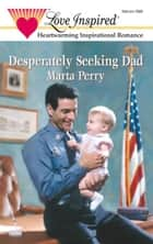 Desperately Seeking Dad ebook by Marta Perry