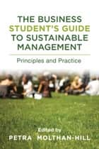The Business Student's Guide to Sustainable Management - Principles and Practice ebook by Petra Molthan-Hill