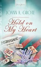 Hold On My Heart ebook by JoAnn A. Grote
