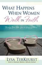 What Happens When Women Walk in Faith ebook by Lysa TerKeurst