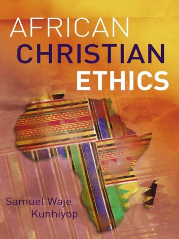 African Christian Ethics ebook by Samuel Waje Kunhiyop